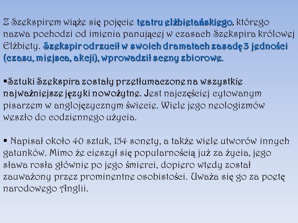 teatru el ż bieta ń skiego, Szekspir odrzucił w swoich dramatach zasad ę 3 jedno ś ci (czasu, miejsca, akcji), wprowadził sceny zbiorowe.