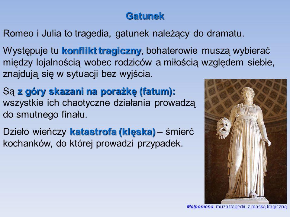 Gatunek Romeo i Julia to tragedia, gatunek należący do dramatu.