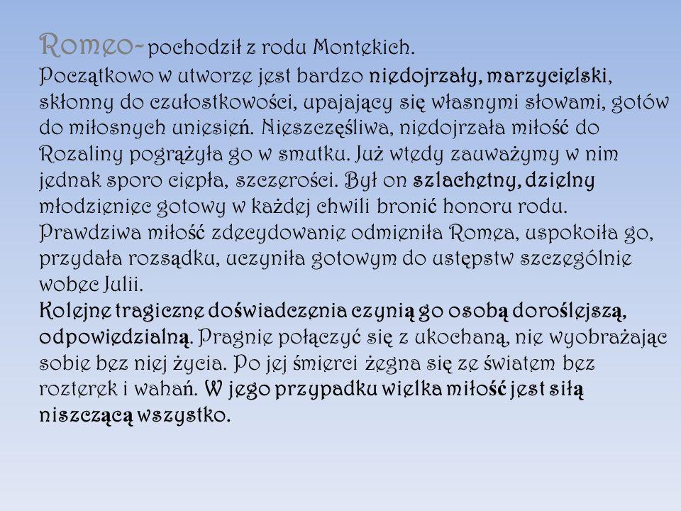 Romeo- pochodził z rodu Montekich.
