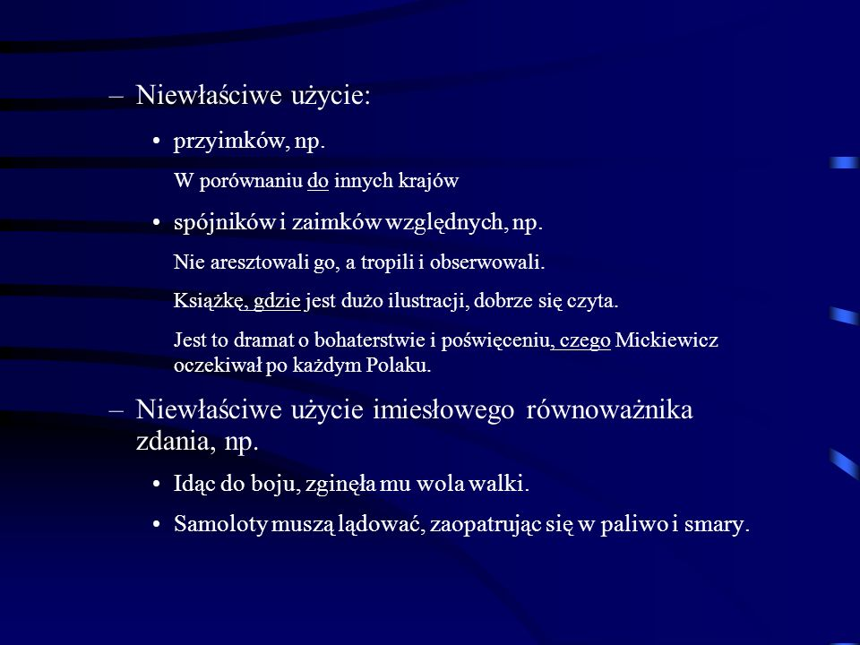 b) błędy składniowe –Niepoprawny szyk wyrazów, np. Penelopa tkała całun dla swojego teścia, którego w nocy pruł. Temperatura w całej Polsce jest ujemn