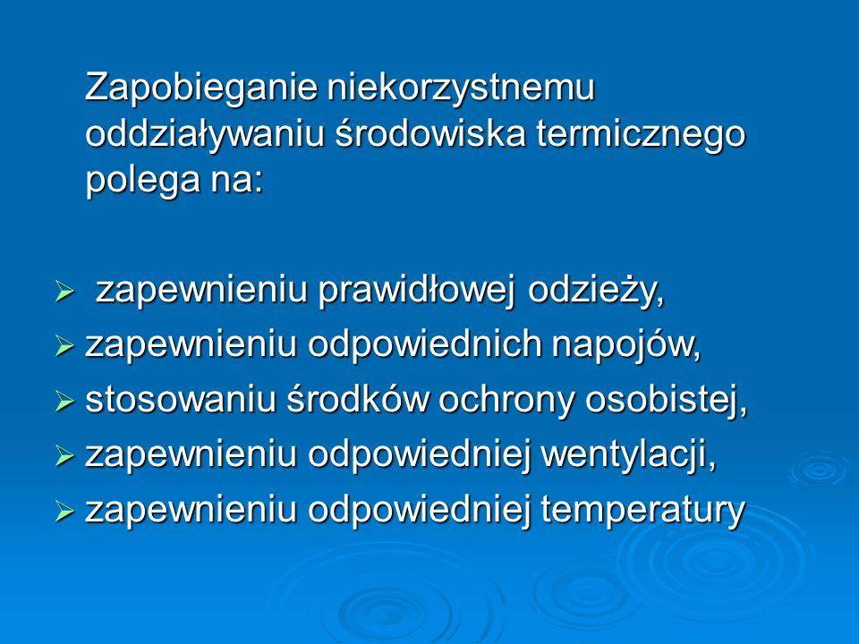 Zapobieganie niekorzystnemu oddziaływaniu środowiska termicznego polega na:  zapewnieniu prawidłowej odzieży,  zapewnieniu odpowiednich napojów,  stosowaniu środków ochrony osobistej,  zapewnieniu odpowiedniej wentylacji,  zapewnieniu odpowiedniej temperatury
