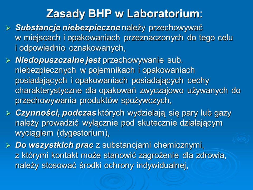 Zasady BHP w Laboratorium:  Substancje niebezpieczne należy przechowywać w miejscach i opakowaniach przeznaczonych do tego celu i odpowiednio oznakowanych,  Niedopuszczalne jest przechowywanie sub.