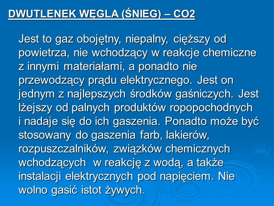 DWUTLENEK WĘGLA (ŚNIEG) – CO2 Jest to gaz obojętny, niepalny, cięższy od powietrza, nie wchodzący w reakcje chemiczne z innymi materiałami, a ponadto nie przewodzący prądu elektrycznego.