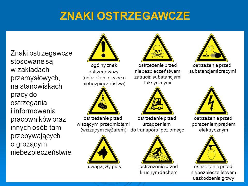 ZNAKI OSTRZEGAWCZE Znaki ostrzegawcze stosowane są w zakładach przemysłowych, na stanowiskach pracy do ostrzegania i informowania pracowników oraz innych osób tam przebywających o grożącym niebezpieczeństwie.