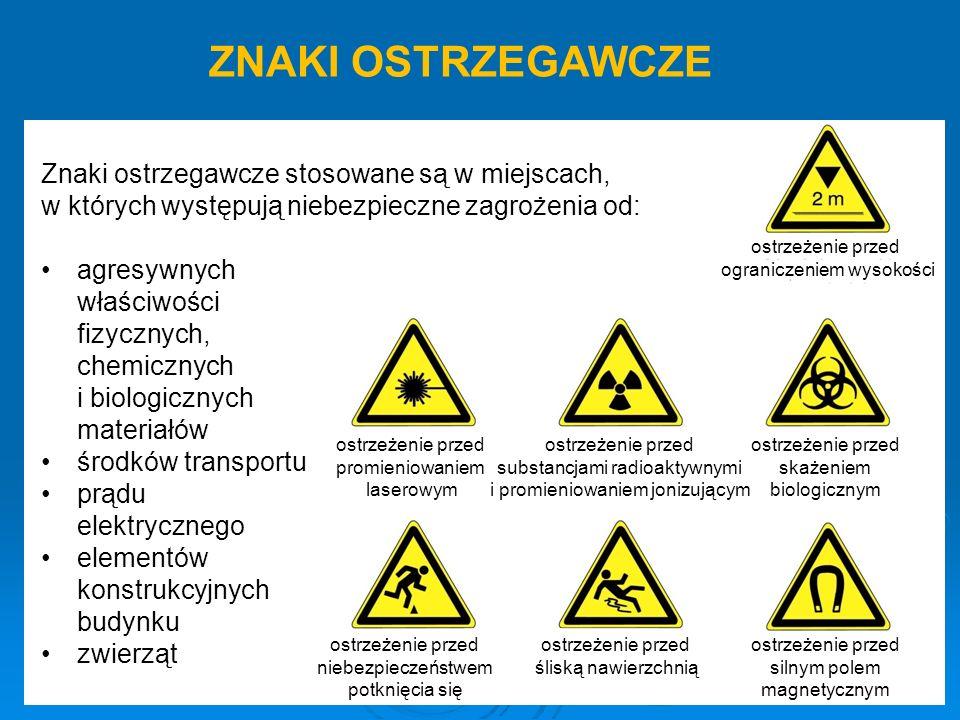 ZNAKI OSTRZEGAWCZE ostrzeżenie przed ograniczeniem wysokości ostrzeżenie przed promieniowaniem laserowym ostrzeżenie przed substancjami radioaktywnymi i promieniowaniem jonizującym ostrzeżenie przed skażeniem biologicznym ostrzeżenie przed śliską nawierzchnią Znaki ostrzegawcze stosowane są w miejscach, w których występują niebezpieczne zagrożenia od: agresywnych właściwości fizycznych, chemicznych i biologicznych materiałów środków transportu prądu elektrycznego elementów konstrukcyjnych budynku zwierząt ostrzeżenie przed niebezpieczeństwem potknięcia się ostrzeżenie przed silnym polem magnetycznym