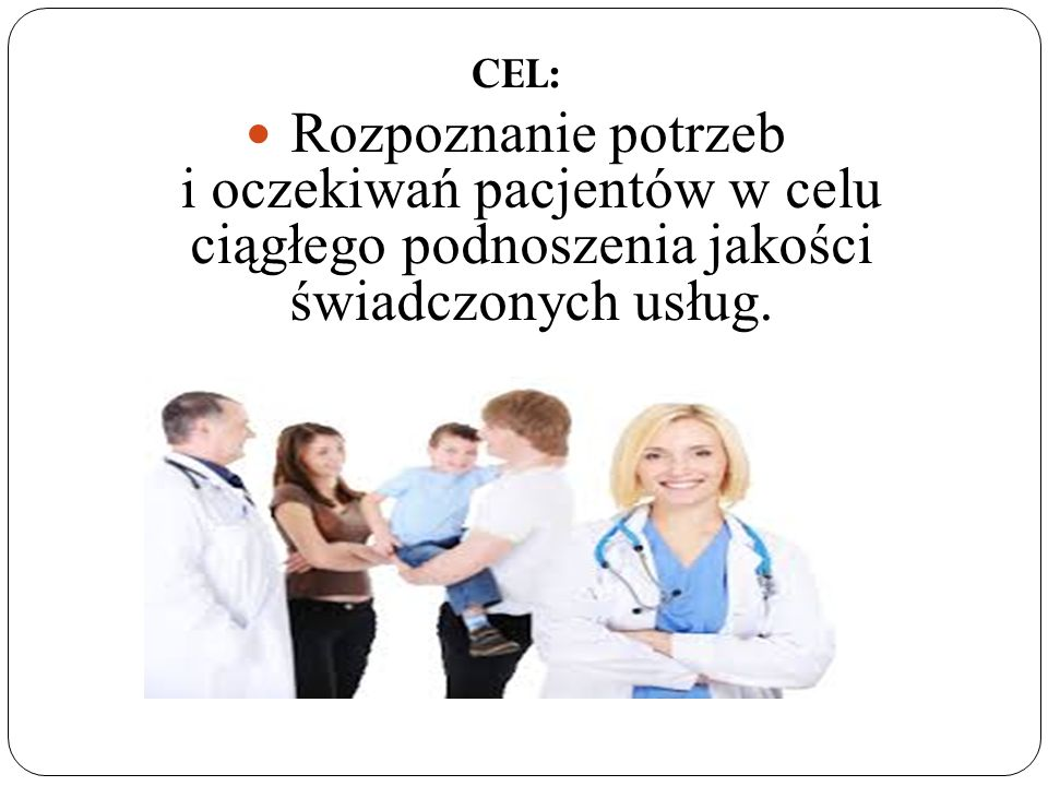 CEL: Rozpoznanie potrzeb i oczekiwań pacjentów w celu ciągłego podnoszenia jakości świadczonych usług.
