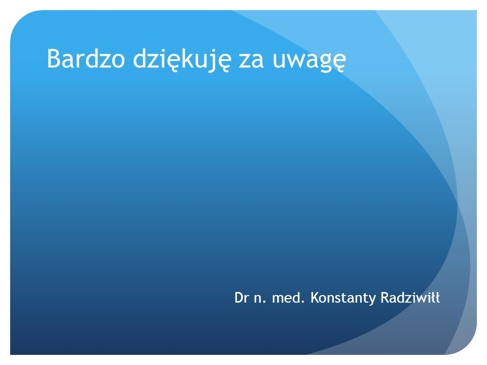 Bardzo dziękuję za uwagę Dr n. med. Konstanty Radziwiłł