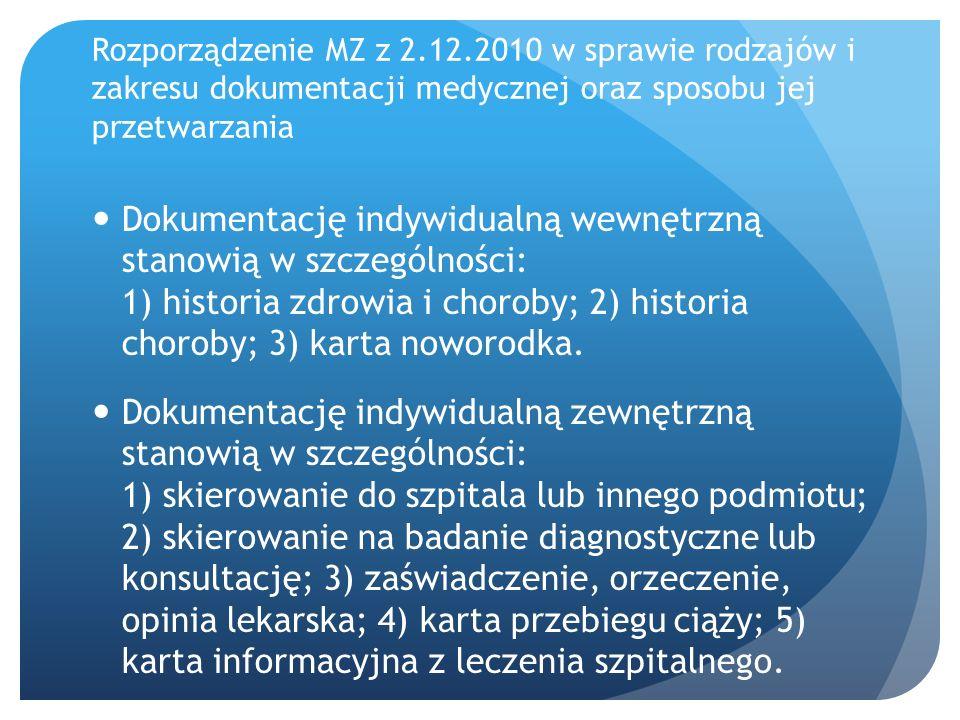 Rozporządzenie MZ z 2.12.2010 w sprawie rodzajów i zakresu dokumentacji medycznej oraz sposobu jej przetwarzania Dokumentację indywidualną wewnętrzną stanowią w szczególności: 1) historia zdrowia i choroby; 2) historia choroby; 3) karta noworodka.