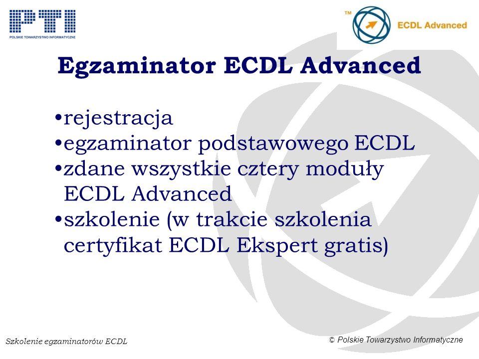 Szkolenie egzaminatorów ECDL © Polskie Towarzystwo Informatyczne Egzaminator ECDL Advanced rejestracja egzaminator podstawowego ECDL zdane wszystkie cztery moduły ECDL Advanced szkolenie (w trakcie szkolenia certyfikat ECDL Ekspert gratis)