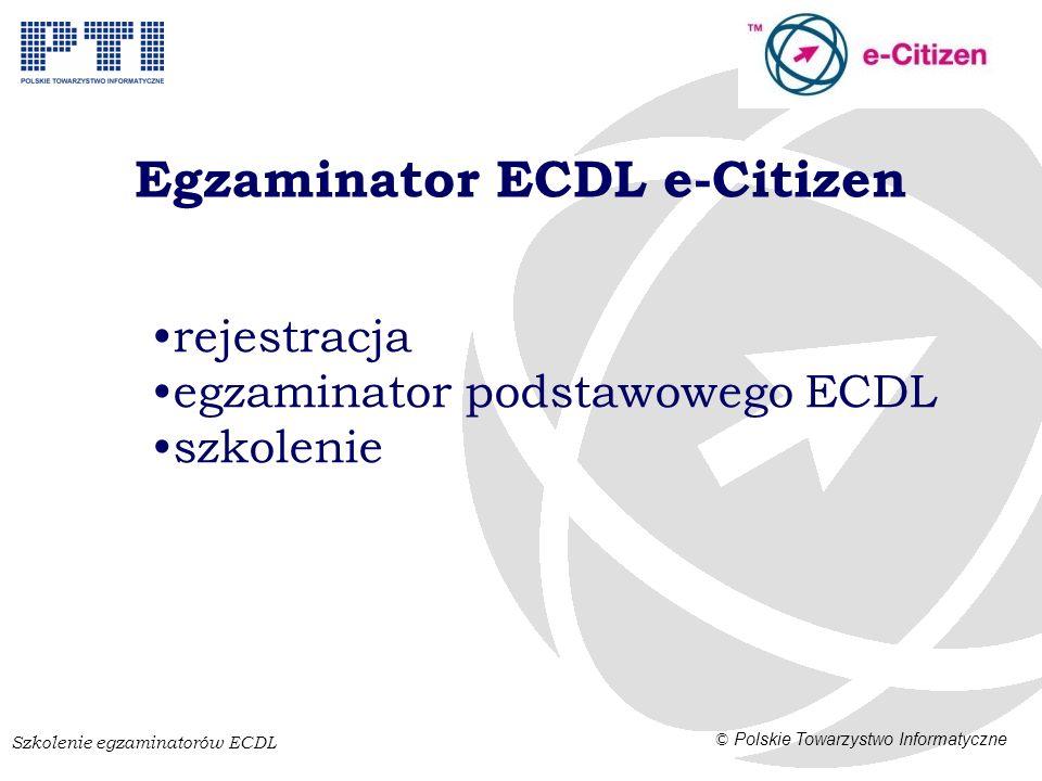 Szkolenie egzaminatorów ECDL © Polskie Towarzystwo Informatyczne Egzaminator ECDL e-Citizen rejestracja egzaminator podstawowego ECDL szkolenie