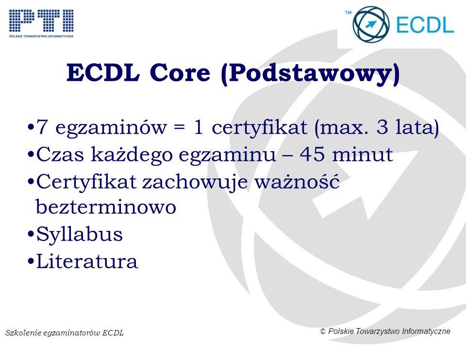 Szkolenie egzaminatorów ECDL © Polskie Towarzystwo Informatyczne ECDL Core (Podstawowy) 7 egzaminów = 1 certyfikat (max.