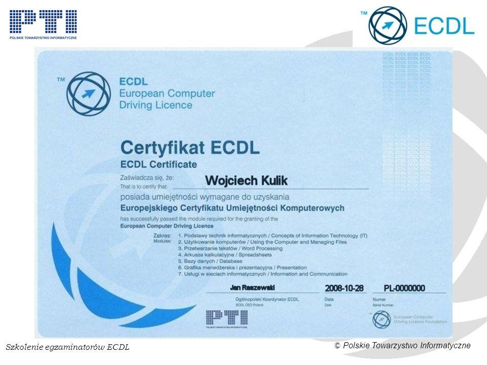 Szkolenie egzaminatorów ECDL © Polskie Towarzystwo Informatyczne Egzaminator ECDL członek PTI, nauczyciel informatyki, legitymujący się uprawnieniami MEiN do nauczania informatyki (potwierdzenie) inna osoba po uzyskaniu rekomendacji Koordynatora ECDL szkolenie