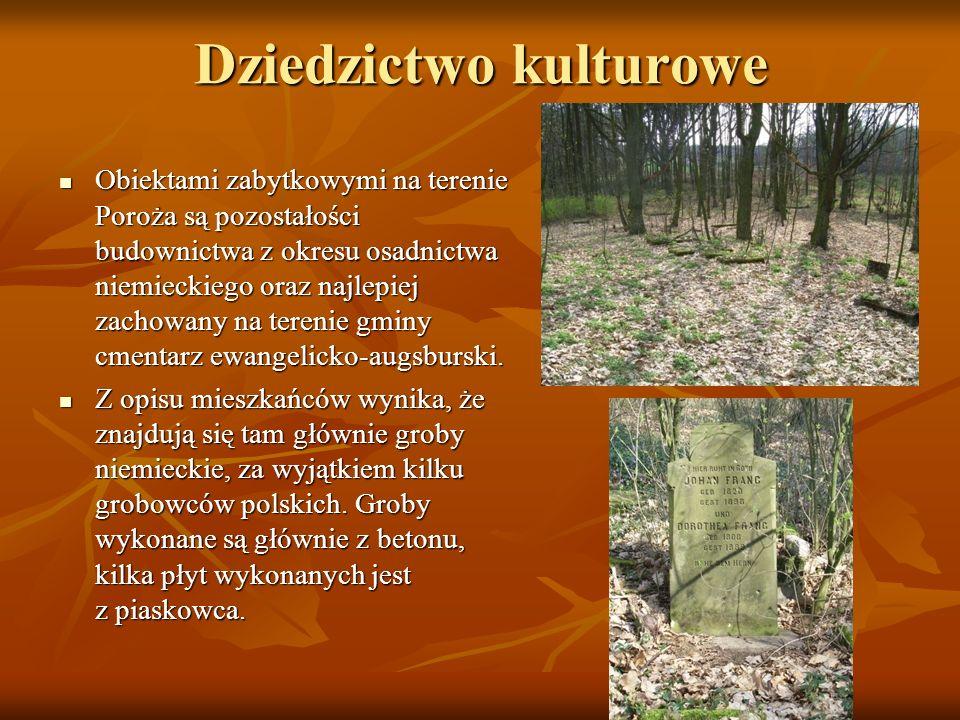 Dziedzictwo kulturowe Obiektami zabytkowymi na terenie Poroża są pozostałości budownictwa z okresu osadnictwa niemieckiego oraz najlepiej zachowany na terenie gminy cmentarz ewangelicko-augsburski.