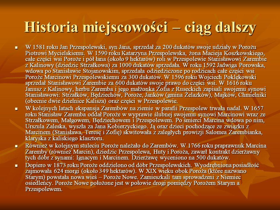 Historia miejscowości – ciąg dalszy W 1581 roku Jan Przespolewski, syn Jana, sprzedał za 200 dukatów swoje udziały w Porożu Piotrowi Mycielskiemu.