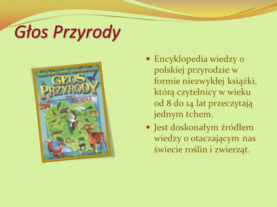 Głos Przyrody Encyklopedia wiedzy o polskiej przyrodzie w formie niezwykłej książki, którą czytelnicy w wieku od 8 do 14 lat przeczytają jednym tchem.