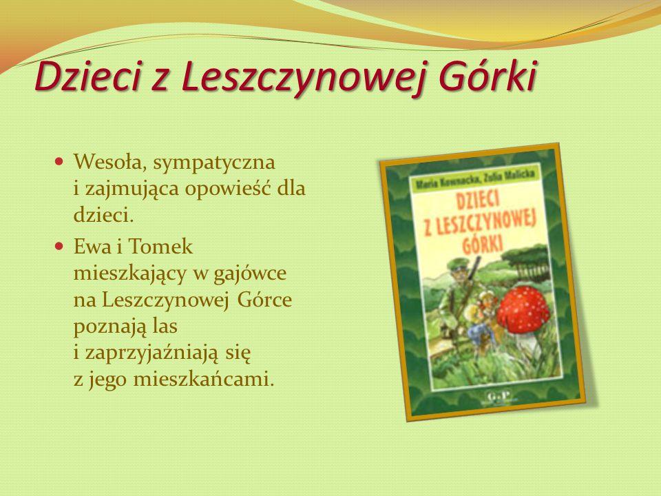 Dzieci z Leszczynowej Górki Wesoła, sympatyczna i zajmująca opowieść dla dzieci.