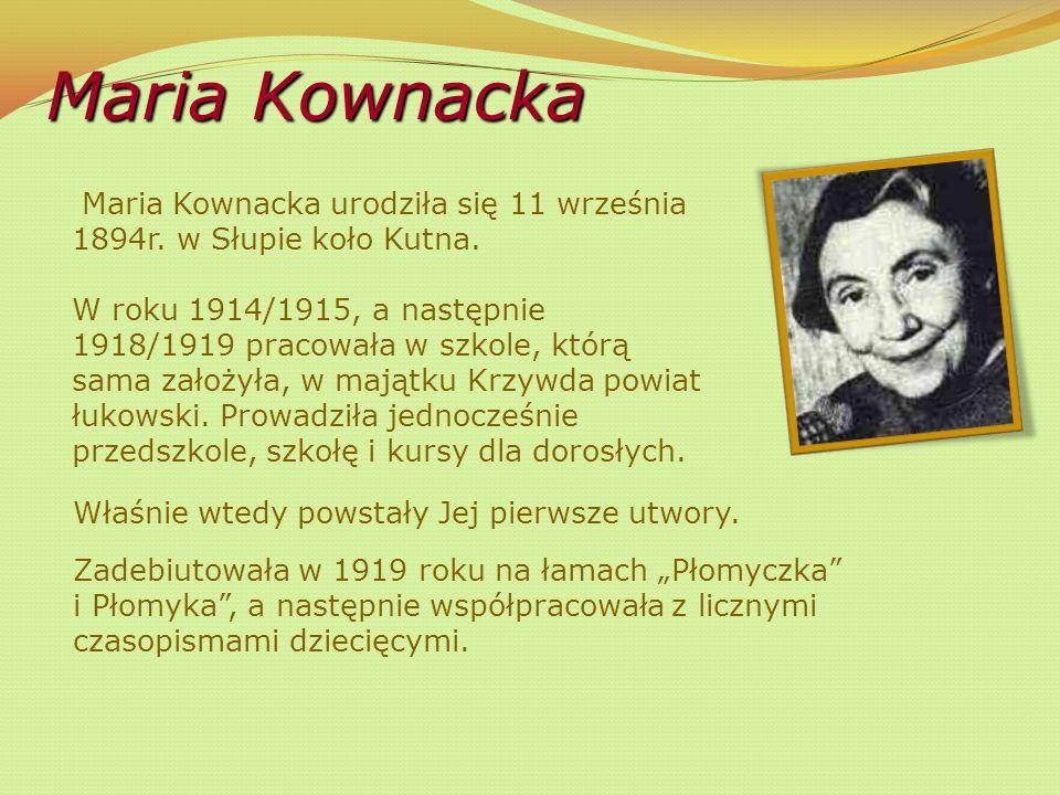 Maria Kownacka Maria Kownacka urodziła się 11 września 1894r.