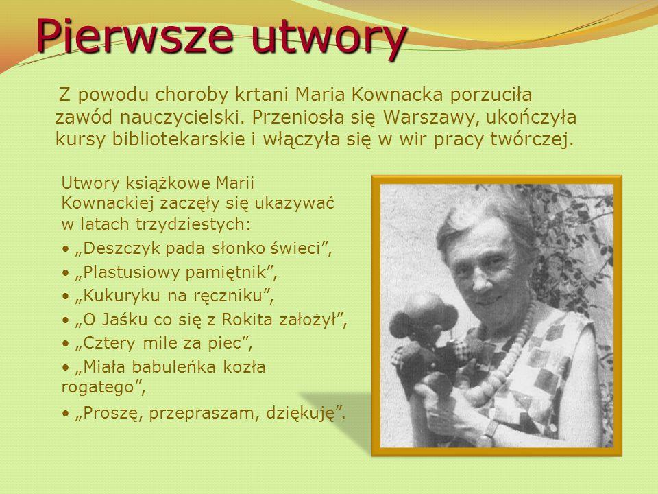 Pierwsze utwory Z powodu choroby krtani Maria Kownacka porzuciła zawód nauczycielski.