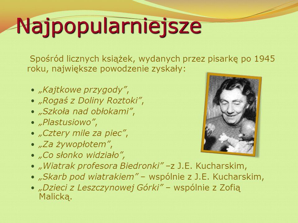 """Najpopularniejsze Spośród licznych książek, wydanych przez pisarkę po 1945 roku, największe powodzenie zyskały: """"Kajtkowe przygody , """"Rogaś z Doliny Roztoki , """"Szkoła nad obłokami , """"Plastusiowo , """"Cztery mile za piec , """"Za żywopłotem , """"Co słonko widziało , """"Wiatrak profesora Biedronki –z J.E."""