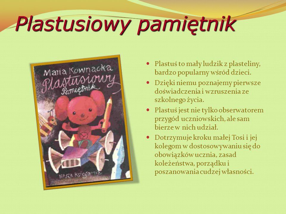 Plastusiowy pamiętnik Plastuś to mały ludzik z plasteliny, bardzo popularny wśród dzieci.