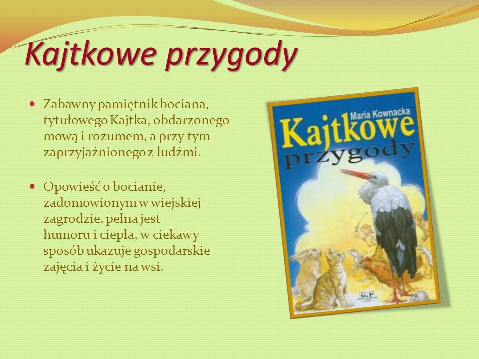 Kajtkowe przygody Zabawny pamiętnik bociana, tytułowego Kajtka, obdarzonego mową i rozumem, a przy tym zaprzyjaźnionego z ludźmi.