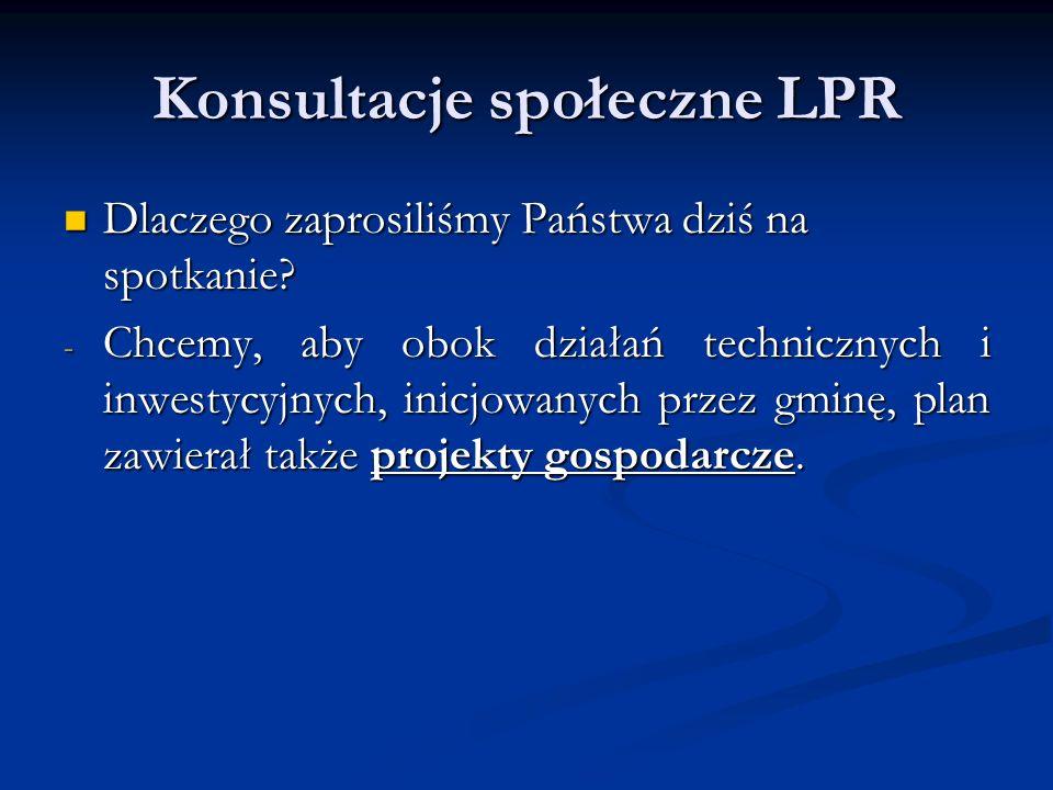 Konsultacje społeczne LPR Dlaczego zaprosiliśmy Państwa dziś na spotkanie.