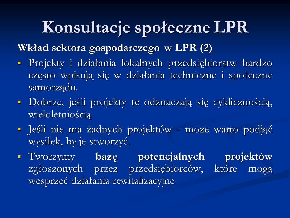 Konsultacje społeczne LPR Wkład sektora gospodarczego w LPR (2)  Projekty i działania lokalnych przedsiębiorstw bardzo często wpisują się w działania techniczne i społeczne samorządu.