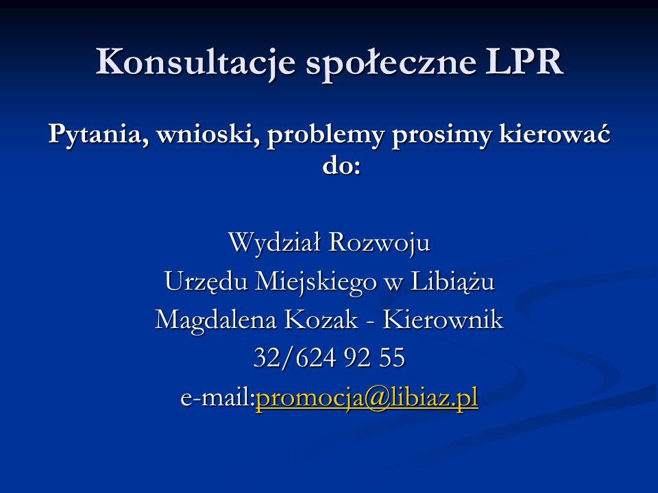 Konsultacje społeczne LPR Pytania, wnioski, problemy prosimy kierować do: Wydział Rozwoju Urzędu Miejskiego w Libiążu Magdalena Kozak - Kierownik 32/624 92 55 e-mail:promocja@libiaz.pl promocja@libiaz.pl