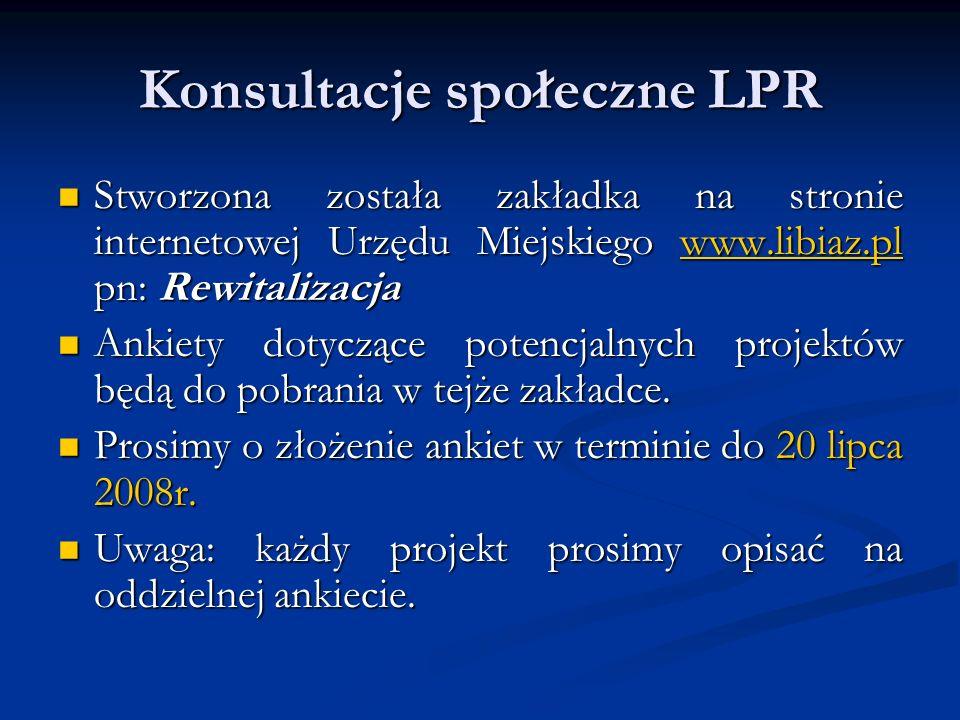 Konsultacje społeczne LPR Stworzona została zakładka na stronie internetowej Urzędu Miejskiego www.libiaz.pl pn: Rewitalizacja Stworzona została zakładka na stronie internetowej Urzędu Miejskiego www.libiaz.pl pn: Rewitalizacjawww.libiaz.pl Ankiety dotyczące potencjalnych projektów będą do pobrania w tejże zakładce.