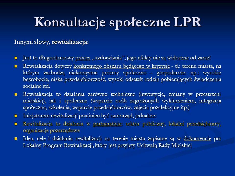 """Konsultacje społeczne LPR Innymi słowy, rewitalizacja: Jest to długookresowy proces """"uzdrawiania , jego efekty nie są widoczne od zaraz."""