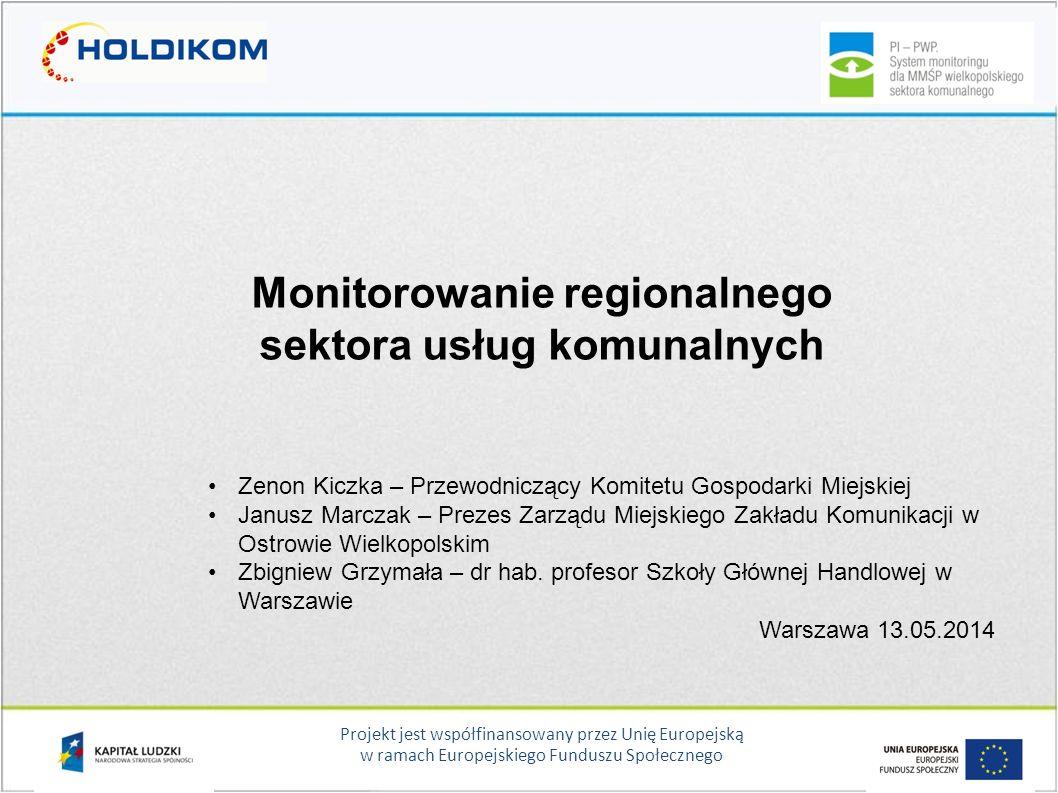 Projekt jest współfinansowany przez Unię Europejską w ramach Europejskiego Funduszu Społecznego Monitorowanie regionalnego sektora usług komunalnych Z
