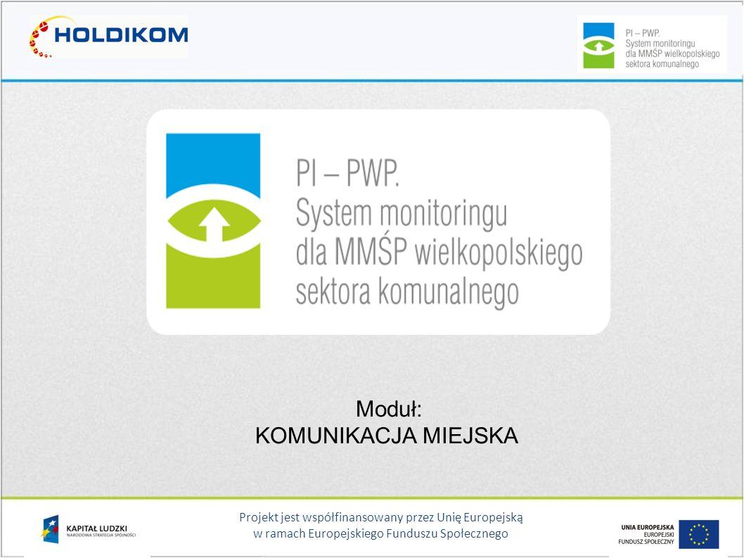 Projekt jest współfinansowany przez Unię Europejską w ramach Europejskiego Funduszu Społecznego Moduł: KOMUNIKACJA MIEJSKA