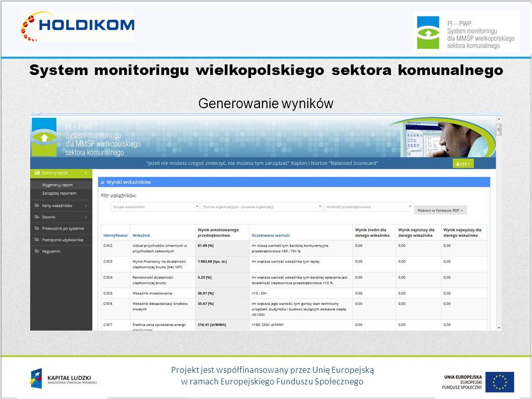 Projekt jest współfinansowany przez Unię Europejską w ramach Europejskiego Funduszu Społecznego System monitoringu wielkopolskiego sektora komunalnego Generowanie wyników