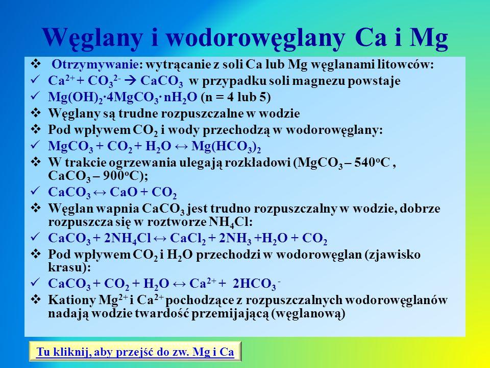 Węglany i wodorowęglany Ca i Mg  Otrzymywanie: wytrącanie z soli Ca lub Mg węglanami litowców: Ca 2+ + CO 3 2-  CaCO 3 w przypadku soli magnezu pows