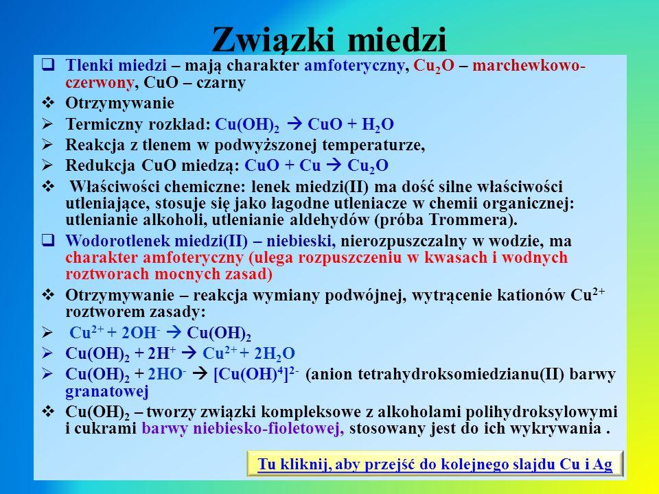 Związki miedzi  Tlenki miedzi – mają charakter amfoteryczny, Cu 2 O – marchewkowo- czerwony, CuO – czarny  Otrzymywanie  Termiczny rozkład: Cu(OH)