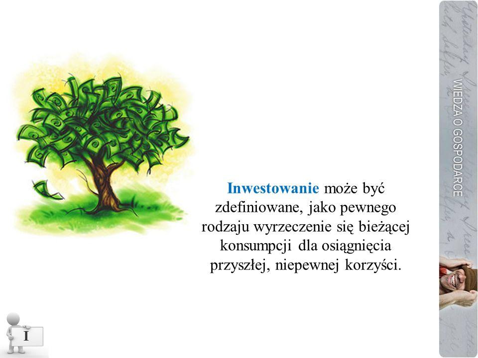 Inwestowanie może być zdefiniowane, jako pewnego rodzaju wyrzeczenie się bieżącej konsumpcji dla osiągnięcia przyszłej, niepewnej korzyści.