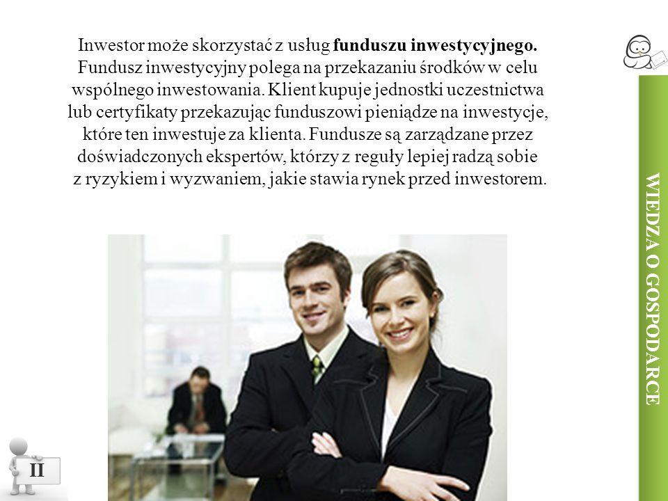 Inwestor może skorzystać z usług funduszu inwestycyjnego.