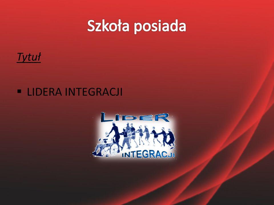 Tytuł  LIDERA INTEGRACJI