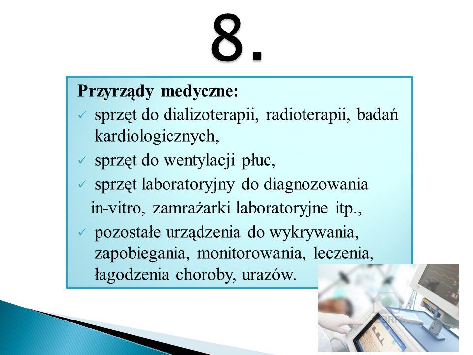 Przyrządy medyczne: sprzęt do dializoterapii, radioterapii, badań kardiologicznych, sprzęt do wentylacji płuc, sprzęt laboratoryjny do diagnozowania i