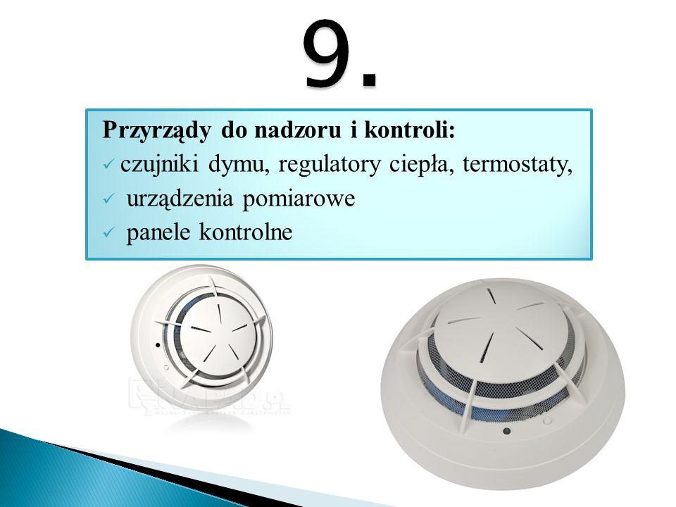 Przyrządy do nadzoru i kontroli: czujniki dymu, regulatory ciepła, termostaty, urządzenia pomiarowe panele kontrolne