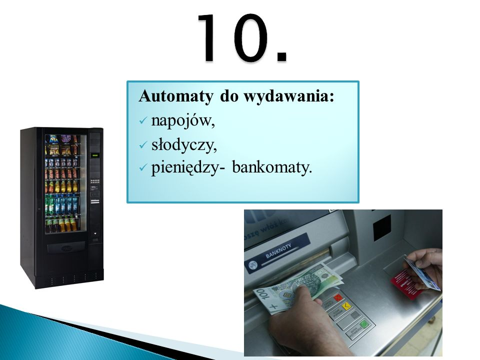Automaty do wydawania: napojów, słodyczy, pieniędzy- bankomaty.
