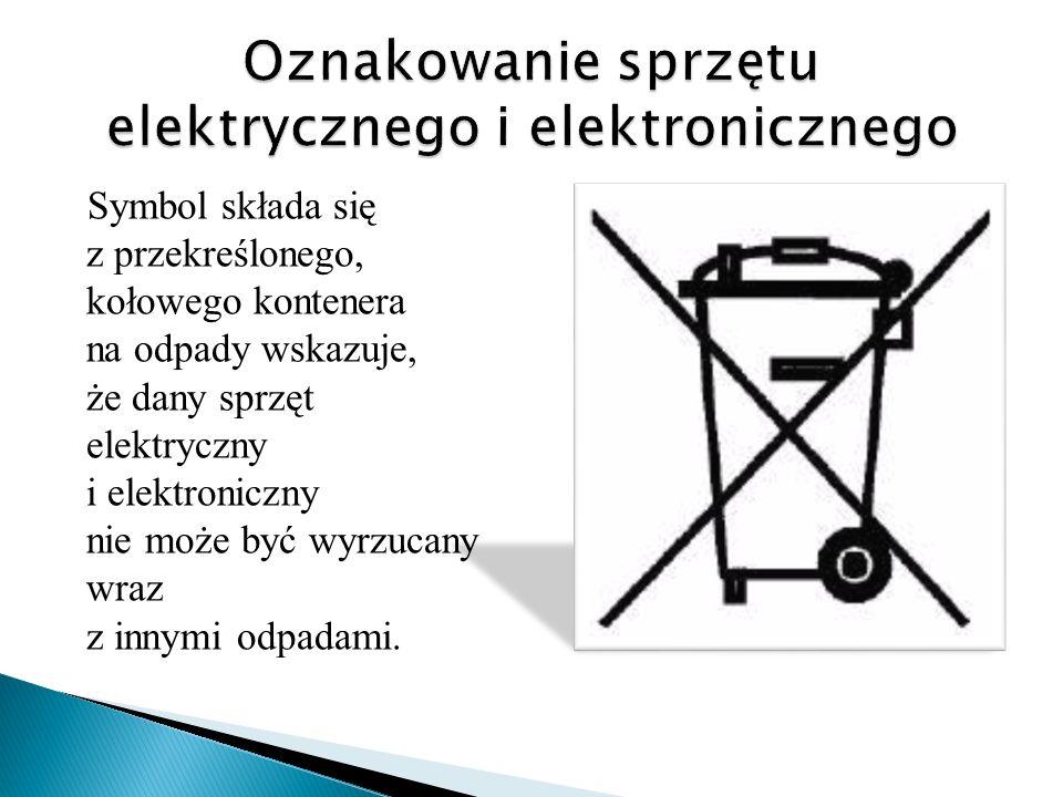 Symbol składa się z przekreślonego, kołowego kontenera na odpady wskazuje, że dany sprzęt elektryczny i elektroniczny nie może być wyrzucany wraz z in