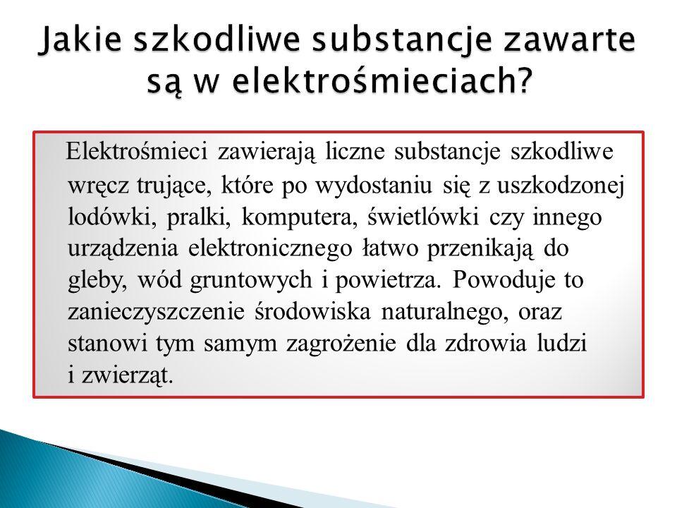 Elektrośmieci zawierają liczne substancje szkodliwe wręcz trujące, które po wydostaniu się z uszkodzonej lodówki, pralki, komputera, świetlówki czy in