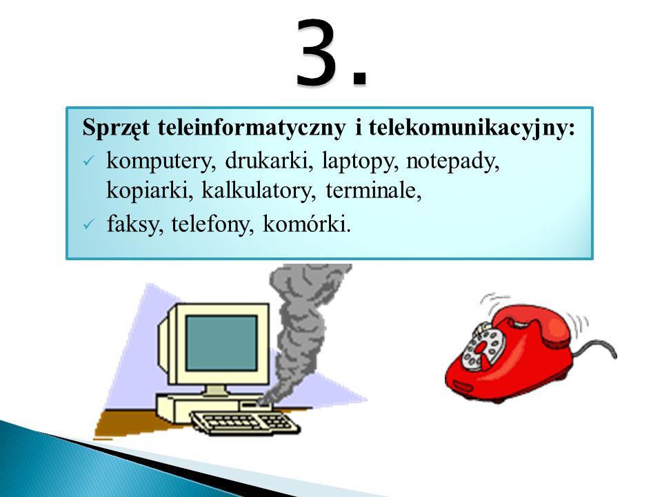 Sprzęt teleinformatyczny i telekomunikacyjny: komputery, drukarki, laptopy, notepady, kopiarki, kalkulatory, terminale, faksy, telefony, komórki.