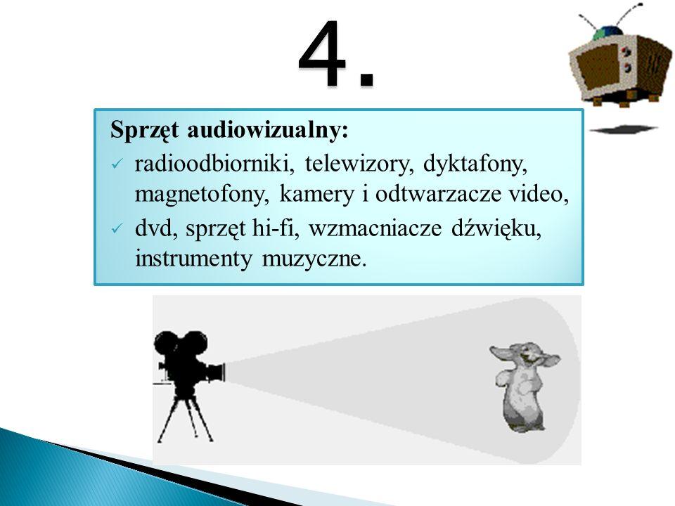 Sprzęt audiowizualny: radioodbiorniki, telewizory, dyktafony, magnetofony, kamery i odtwarzacze video, dvd, sprzęt hi-fi, wzmacniacze dźwięku, instrum