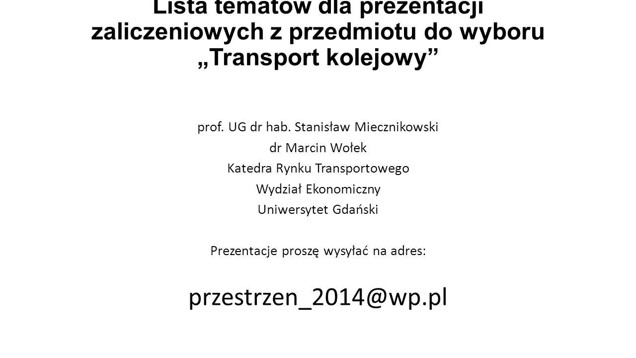 """Lista tematów dla prezentacji zaliczeniowych z przedmiotu do wyboru """"Transport kolejowy prof."""