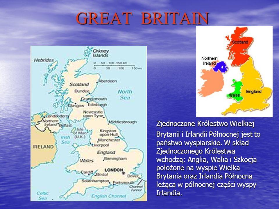 GREAT BRITAIN Zjednoczone Królestwo Wielkiej Brytanii i Irlandii Północnej jest to państwo wyspiarskie.
