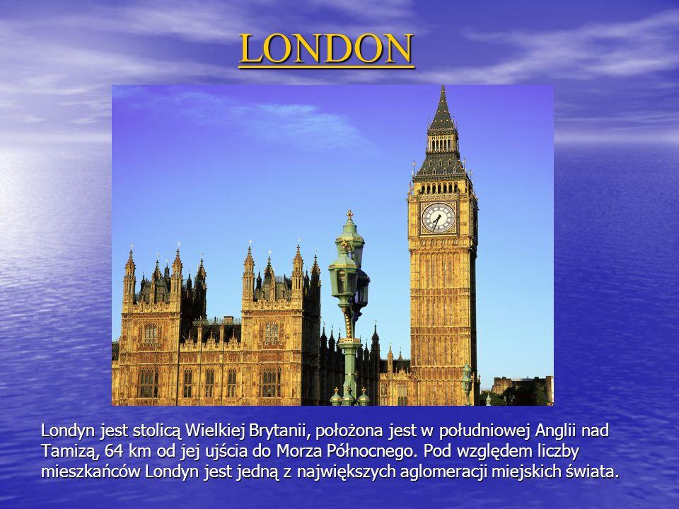 LONDON Londyn jest stolicą Wielkiej Brytanii, położona jest w południowej Anglii nad Tamizą, 64 km od jej ujścia do Morza Północnego.