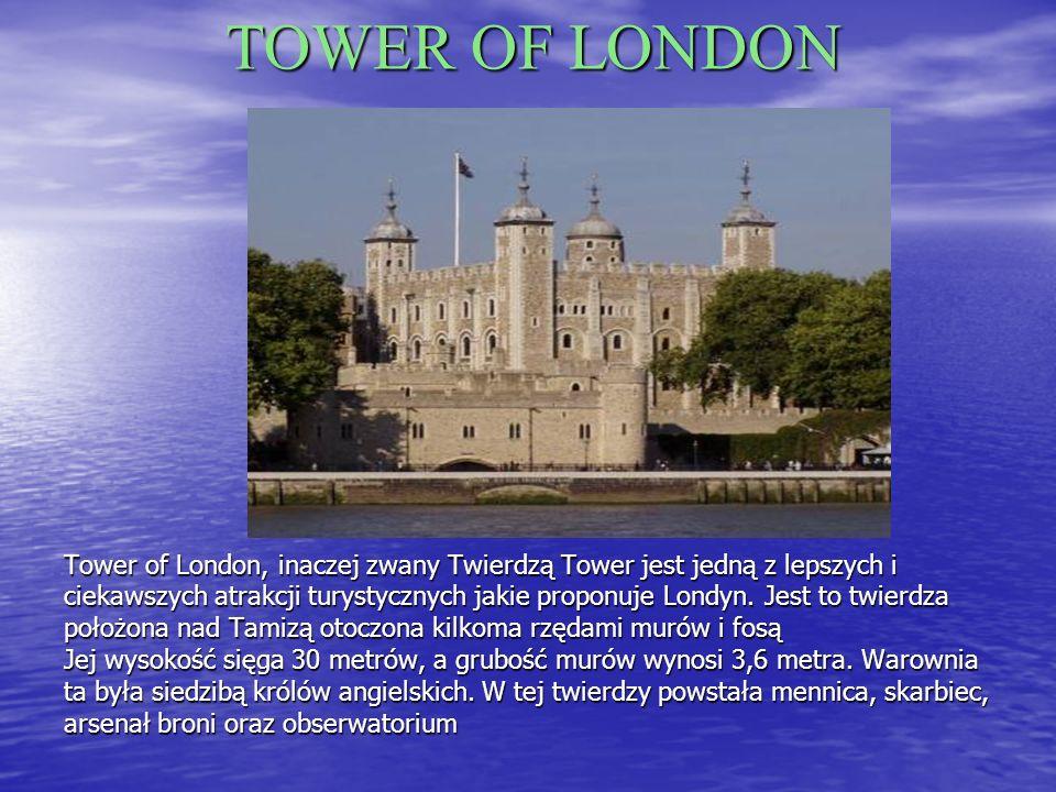 TOWER OF LONDON Tower of London, inaczej zwany Twierdzą Tower jest jedną z lepszych i ciekawszych atrakcji turystycznych jakie proponuje Londyn.