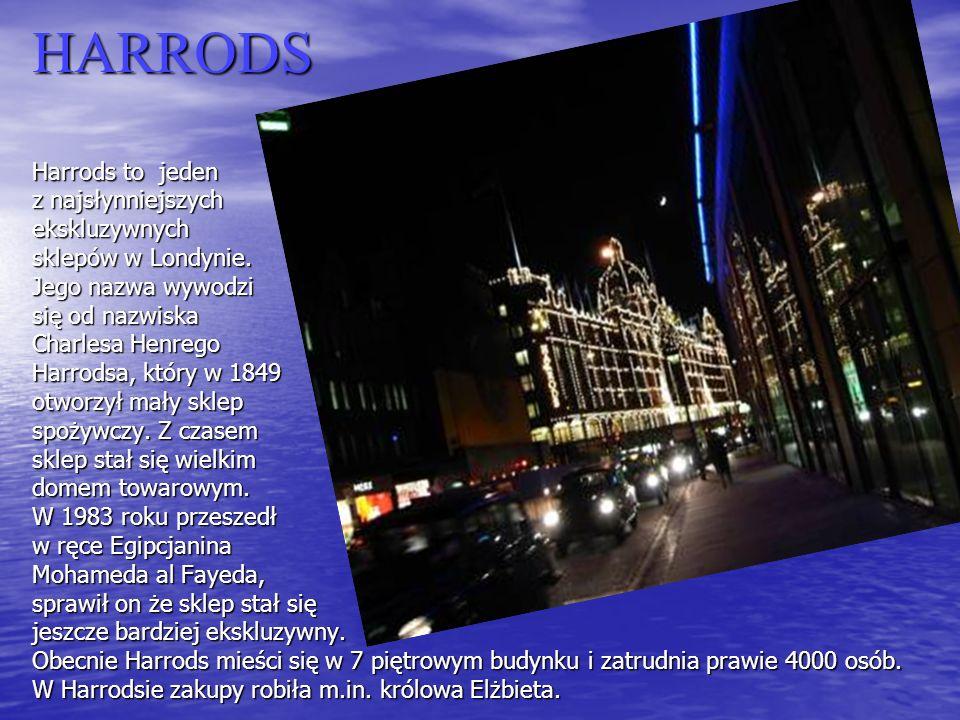 HARRODS Harrods to jeden z najsłynniejszych ekskluzywnych sklepów w Londynie.
